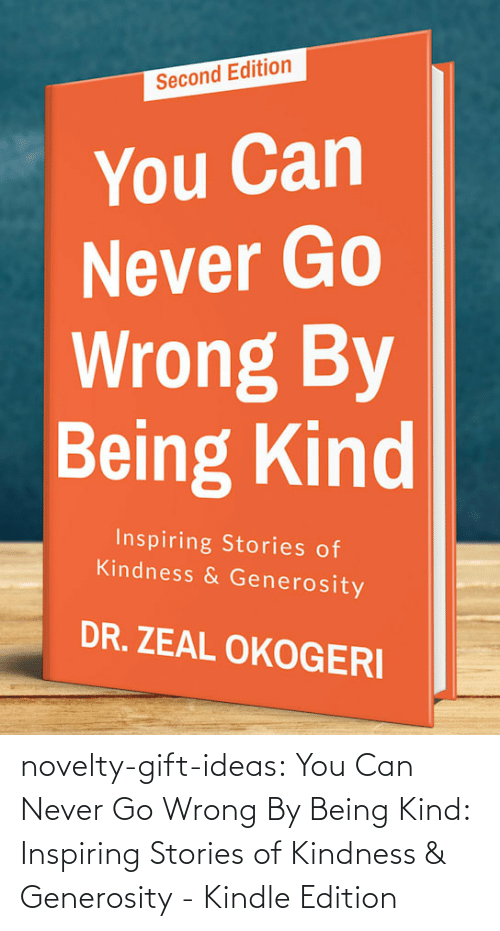 novelty: novelty-gift-ideas:  You Can Never Go Wrong By Being Kind: Inspiring Stories of Kindness & Generosity - Kindle Edition
