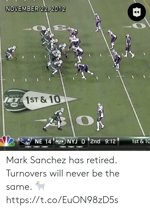 Sports, Mark Sanchez, and Never: NOVEMBER 22, 2012  KE1ST &10  NE 14  NYJ O 2nd 9:12  1st &10 Mark Sanchez has retired. Turnovers will never be the same. 🐐  https://t.co/EuON98zD5s