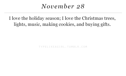 Christmas, Cookies, and Love: November 28  I love the holiday season; I love the Christmas trees,  lights, music, making cookies, and buying gifts  P E  M B