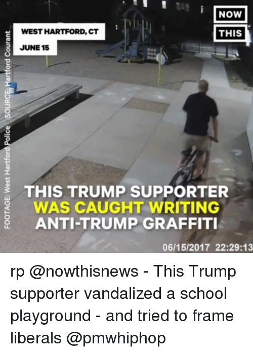 Memes, School, and Trump: NOW  WEST HARTFORD, CT  THIS  JUNE 15  0  THIS TRUMP SUPPORTER  WAS CAUGHT WRITING  ANTI-TRUMP GRAFFIT  06/15/2017 22:29:13 rp @nowthisnews - This Trump supporter vandalized a school playground - and tried to frame liberals @pmwhiphop