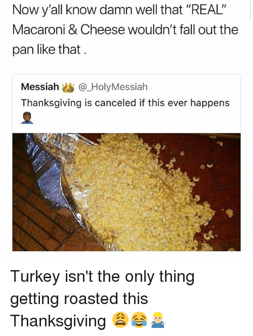 """Getting Roasted: Now y'all know damn well that """"REAL""""  Macaroni & Cheese wouldn't fall out the  pan like that.  Messiah幽@.HolyMessiah  Thanksgiving is canceled if this ever happens Turkey isn't the only thing getting roasted this Thanksgiving 😩😂🤷🏼♂️"""