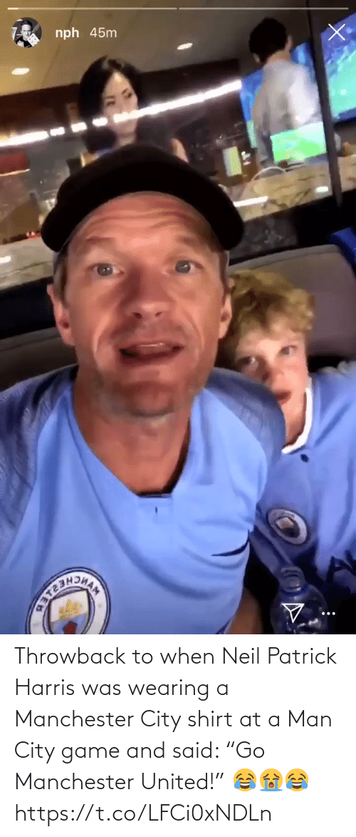 "Soccer, Manchester United, and Game: nph 45nm Throwback to when Neil Patrick Harris was wearing a Manchester City shirt at a Man City game and said:   ""Go Manchester United!"" 😂😭😂 https://t.co/LFCi0xNDLn"