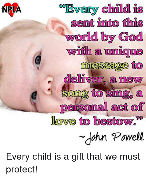 """Senations: NPLA  child  Senat into this  world by God  with  messages to  deliver a newy  to a  personal act of  love to bestow.""""  dahn Powell Every child is a gift that we must protect!"""
