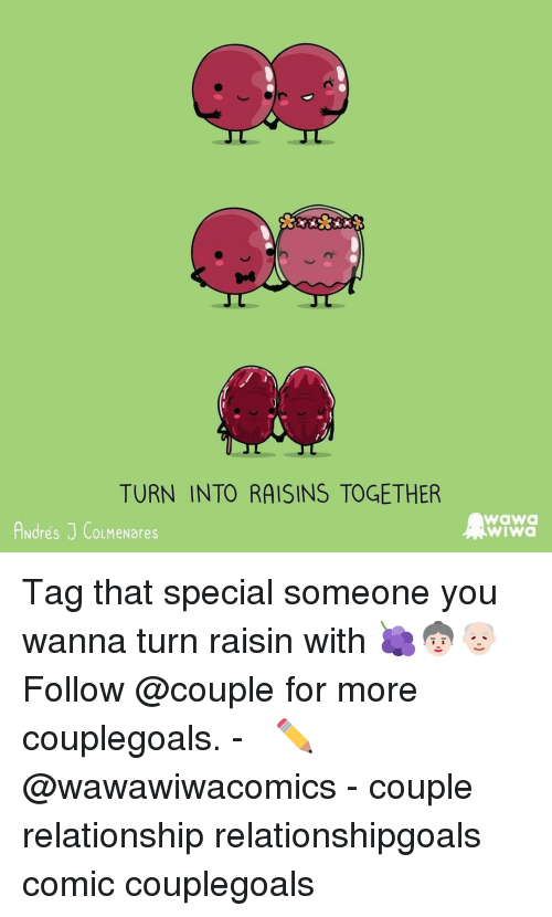 Memes, Wawa, and 🤖: nr  TURN INTO RAISINS TOGETHER  Andres J CouMeNares  wawa  wiwa Tag that special someone you wanna turn raisin with 🍇👵🏻👴🏻 Follow @couple for more couplegoals.⠀ -⠀ ✏ @wawawiwacomics⠀ -⠀ couple relationship relationshipgoals comic couplegoals