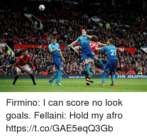 fellaini: nrates KELL  21 Firmino: I can score no look goals.  Fellaini: Hold my afro https://t.co/GAE5eqQ3Gb