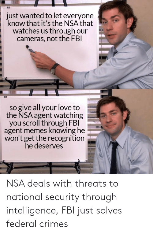 National: NSA deals with threats to national security through intelligence, FBI just solves federal crimes