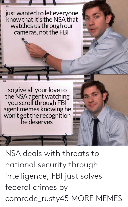 deals: NSA deals with threats to national security through intelligence, FBI just solves federal crimes by comrade_rusty45 MORE MEMES