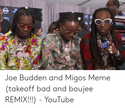Migos Joe Budden Memes: NSSAN  CFFSIET  GANG  EVER  STRU  D Joe Budden and Migos Meme (takeoff bad and boujee REMIX!!!) - YouTube