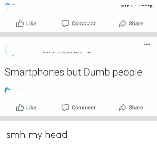 Dumb, Head, and Smh: nte  Like  Comment  Share  Smartphones but Dumb people  Like  Share  Comment smh my head