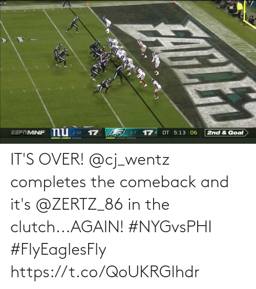 clutch: nu  17  17  OT 5:13 06  ESPRMNF  2nd & Goal  2-10  5-7 IT'S OVER!  @cj_wentz completes the comeback and it's @ZERTZ_86 in the clutch...AGAIN! #NYGvsPHI #FlyEaglesFly https://t.co/QoUKRGlhdr
