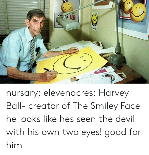 smiley face: nursary:  elevenacres:  Harvey Ball- creator of The Smiley Face  he looks like hes seen the devil with his own two eyes! good for him