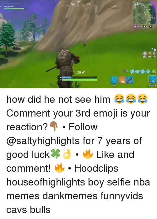 Nba Memes: Nw  PAR  0:52 12 3  13 293 146  297  132 how did he not see him 😂😂😂 Comment your 3rd emoji is your reaction?👇🏾 • Follow @saltyhighlights for 7 years of good luck🍀👌 • 🔥 Like and comment! 🔥 • Hoodclips houseofhighlights boy selfie nba memes dankmemes funnyvids cavs bulls