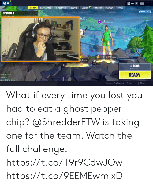 esmemes.com: O 550 !  STORE  ITEM SHOPCAREER  LOBBY BATTLE PASSCHALLENGES EVENTS  SEASON 6  YT  a tic tac  +120% XP Boost  P Boost  DUOS  DON'T FILL  READY  ilere u yu  4:31 PM  Joined Party Chat  News  Inspect Challenges Emote What if every time you lost you had to eat a ghost pepper chip? @ShredderFTW is taking one for the team. Watch the full challenge: https://t.co/T9r9CdwJOw https://t.co/9EEMEwmixD