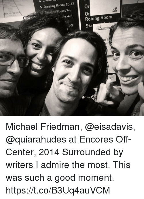 Centere: o CHUTB  5 Dressing Rooms 10-12  Or  On  Robing Room  Sta  Rooms 7-9  NE 25-2820  っs 4-6  ENCO  0  ty Michael Friedman, @eisadavis, @quiarahudes at Encores Off-Center, 2014 Surrounded by writers I admire the most. This was such a good moment. https://t.co/B3Uq4auVCM
