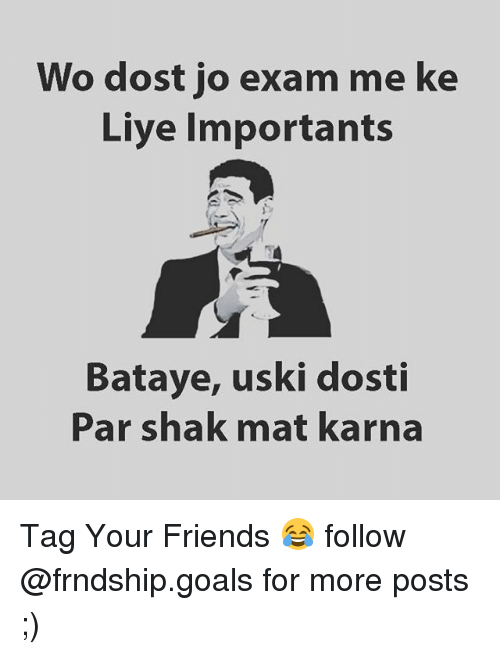shak: o dost jo exam me ke  Liye importants  Bataye, uski dosti  Par shak mat karna Tag Your Friends 😂 follow @frndship.goals for more posts ;)