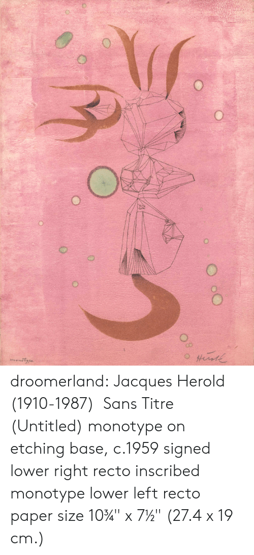 "Quot: O droomerland:  Jacques Herold   (1910-1987)    Sans Titre (Untitled) monotype on etching base, c.1959 signed lower right recto inscribed monotype lower left recto paper size 10¾"" x 7½"" (27.4 x 19 cm.)"
