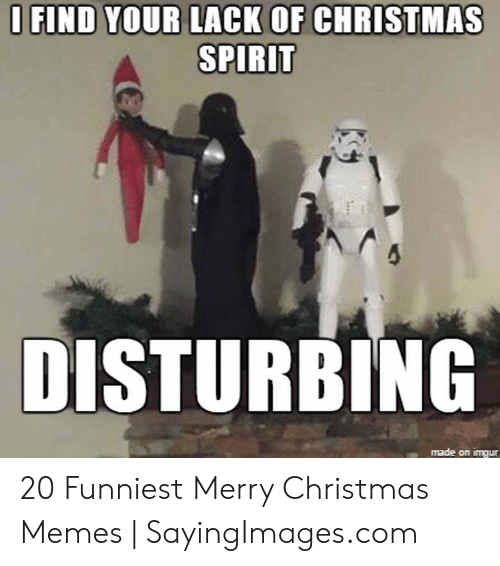 Merry Christmas Memes: O FIND YOUR LACK OF CHRISTMAS  SPIRIT  DISTURBING  made on imqur 20 Funniest Merry Christmas Memes | SayingImages.com
