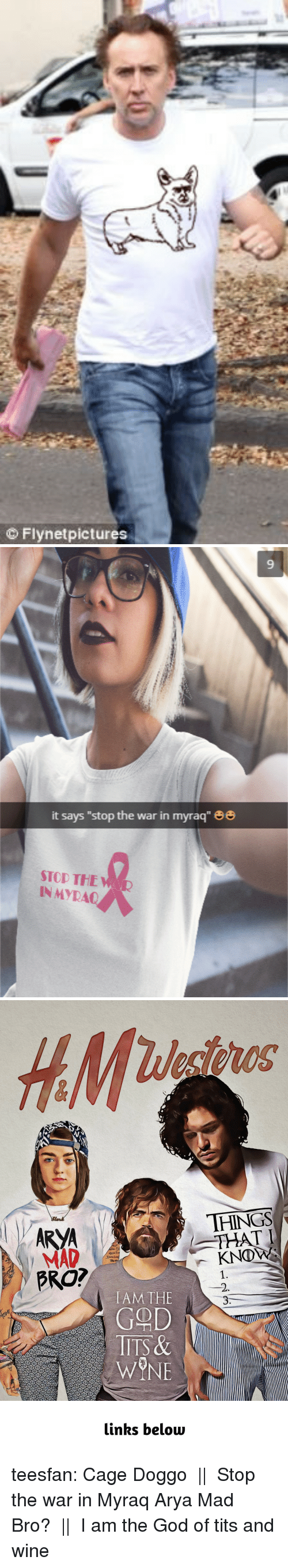 """God, Tits, and Tumblr: O Flynetpictures   it says """"stop the war in myraq""""  STOD THE  INMYRA   HINGS  MAD  BRO?  IAM THE  GOD  TITS&   inks below teesfan: Cage Doggo 