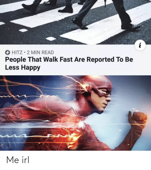 fast: O HITZ • 2 MIN READ  People That Walk Fast Are Reported To Be  Less Happy Me irl
