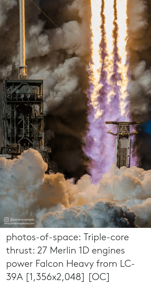 engines: O @johnkrausphotos  www.johnkrausphotos.com photos-of-space:  Triple-core thrust: 27 Merlin 1D engines power Falcon Heavy from LC-39A [1,356x2,048] [OC]