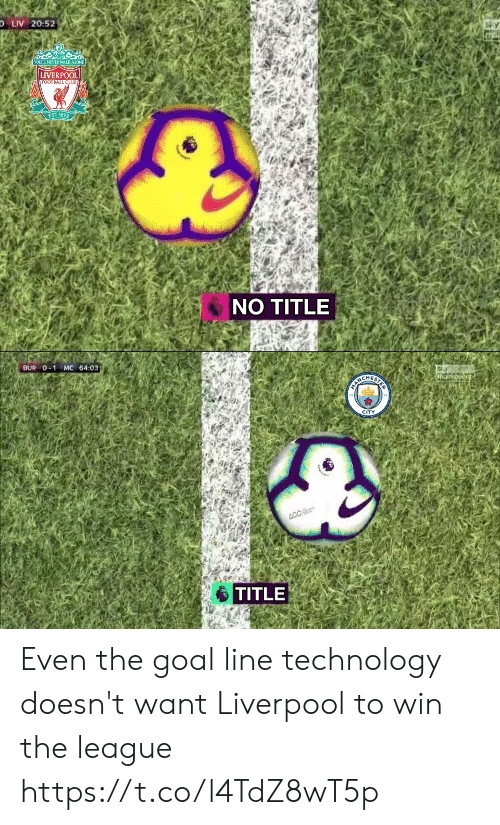 The League: O LIV 20:52  YOULL NEVER WALK ALONE  LIVERPOOL  FOOTBALL CLUB  EST 1892  NO TITLE   BUR O-1 MC 64:03  sh  CITY  TITLE Even the goal line technology doesn't want Liverpool to win the league https://t.co/l4TdZ8wT5p