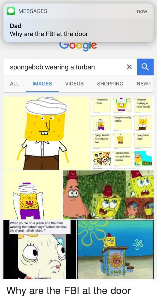 O MESSAGES Dad Why Are the FBI at the Door Google Spongebob