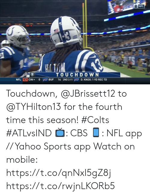 Fourth: O NFL  1-3  TOUCHDOWN  NFL E CIN  0  BUF  14 2ND 2:11  D. KNOX: 1 YD REC TD Touchdown, @JBrissett12 to @TYHilton13  for the fourth time this season! #Colts #ATLvsIND  📺: CBS 📱: NFL app // Yahoo Sports app Watch on mobile: https://t.co/qnNxI5gZ8j https://t.co/rwjnLKORb5