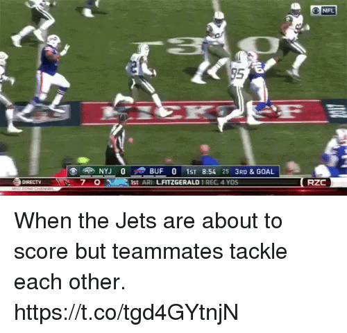 Memes, Nfl, and Goal: O NFL  95  NYJ 0 BUF 0 1ST 8:54 25 3RD & GOAL  1st ARI LFITZGERALD REG, 4 YDS  DURECT  7 0  RZC When the Jets are about to score but teammates tackle each other. https://t.co/tgd4GYtnjN