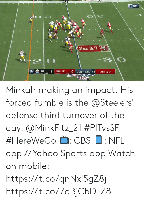 Memes, Nfl, and Sports: O NFL  97  34  2ND &7  22  -3  2  PIT  (0-2)  SF  (2-0)  2ND 15:00 40  2ND & 7 Minkah making an impact.  His forced fumble is the @Steelers' defense third turnover of the day! @MinkFitz_21 #PITvsSF #HereWeGo  ?: CBS ?: NFL app // Yahoo Sports app Watch on mobile: https://t.co/qnNxI5gZ8j https://t.co/7dBjCbDTZ8