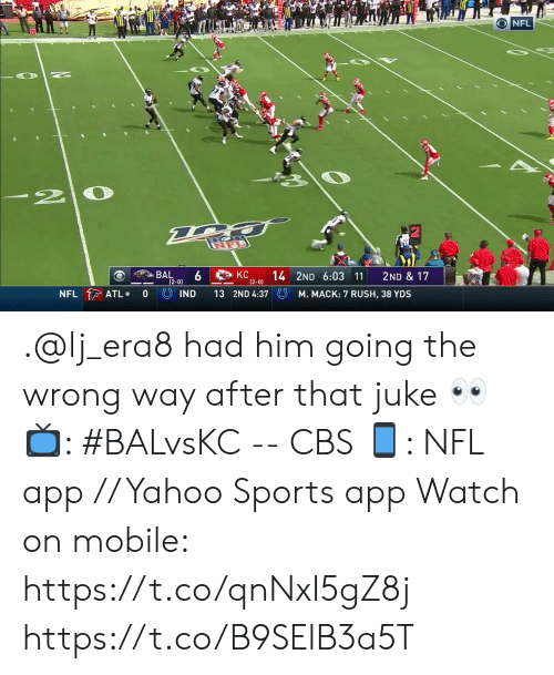 Memes, Nfl, and Sports: O NFL  BAL  КС  14 2ND 6:03 11  2ND & 17  (2-0)  (2-0)  NFL ATL  13 2ND 4:37  IND  0  M. MACK: 7 RUSH, 38 YDS .@lj_era8 had him going the wrong way after that juke 👀   📺: #BALvsKC -- CBS 📱: NFL app // Yahoo Sports app Watch on mobile: https://t.co/qnNxI5gZ8j https://t.co/B9SElB3a5T