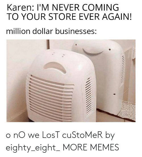customer: o nO we LosT cuStoMeR by eighty_eight_ MORE MEMES