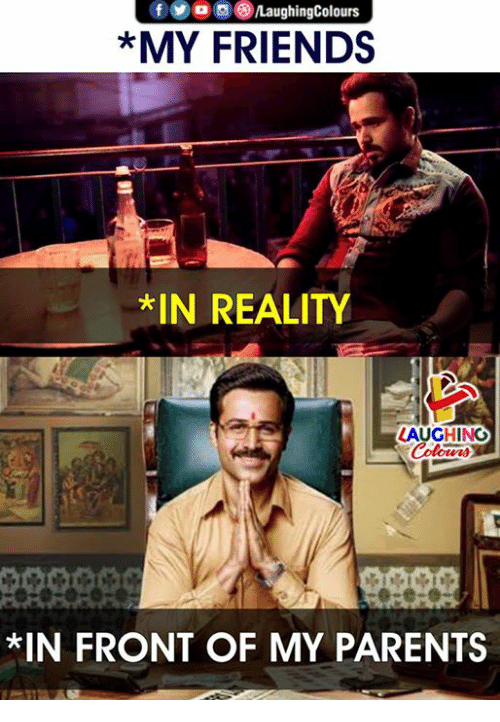 Friends, Parents, and Reality: @ o s @iLaughingColours  *MY FRIENDS  *IN REALITY  LAUGHINO  Colowr  0090  *IN FRONT OF MY PARENTS