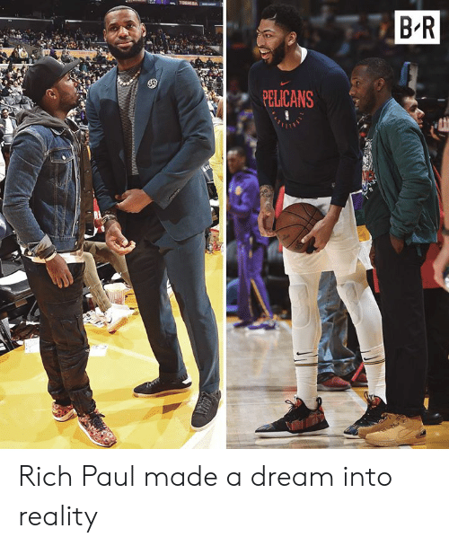 Pelicans: o TOSHIRA  B R  PELICANS  ADEE Rich Paul made a dream into reality