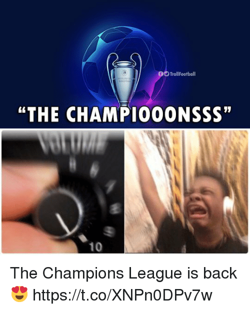 "Memes, Champions League, and Back: O TrollFootball  ""THE CHAMP1000NSSS""  10 The Champions League is back 😍 https://t.co/XNPn0DPv7w"