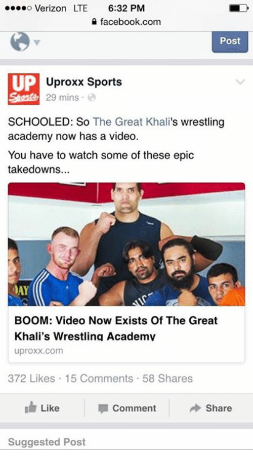 great khali: o Verizon LTE  6:32 PM  facebook.com  Post  UP  Uproxx Sports  29 mins  SCHOOLED: So The Great Khali  s wrestling  academy now has a video.  You have to watch some of these epic  takedowns.  DAY  BOOM: Video Now Exists Of The Great  Khali's Wrestling Academv  uproxx.com  372 Likes 15 Comments 58 Shares  Like  Comment  Share  Suggested Post