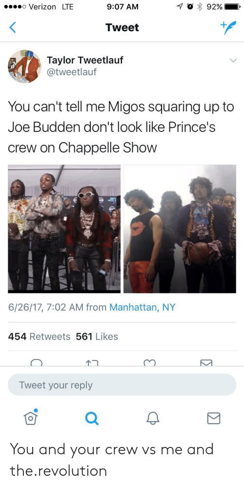 Budden: .o Verizon LTE  9:07 AM  Tweet  Taylor Tweetlauf  @tweetlauf  You can't tell me Migos squaring up to  Joe Budden don't look like Prince's  crew on Chappelle Show  6/26/17, 7:02 AM from Manhattan, NY  454 Retweets 561 Likes  Tweet your reply You and your crew vs me and the.revolution