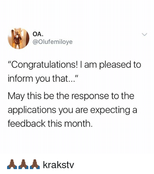 """Memes, Congratulations, and 🤖: OA  @Olufemiloye  """"Congratulations! I am pleased to  inform you that...""""  May this be the response to the  applications you are expecting a  feedback this month. 🙏🏿🙏🏿🙏🏿 krakstv"""