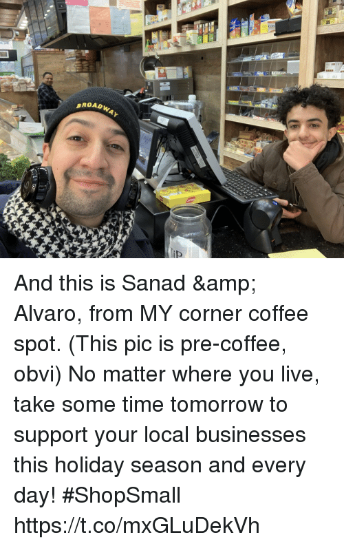 Memes, Coffee, and Live: OADWAYr And this is Sanad & Alvaro, from MY corner coffee spot.  (This pic is pre-coffee, obvi) No matter where you live, take some time tomorrow to support your local businesses this holiday season and every day! #ShopSmall https://t.co/mxGLuDekVh