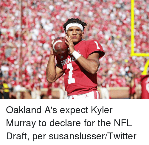 Nfl, NFL Draft, and Twitter: Oakland A's expect Kyler Murray to declare for the NFL Draft, per susanslusser/Twitter