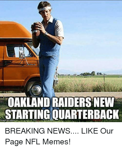 Memes, News, and Nfl: OAKLAND RAIDERS NEW  STARTING QUARTERBACK  maf BREAKING NEWS....  LIKE Our Page NFL Memes!