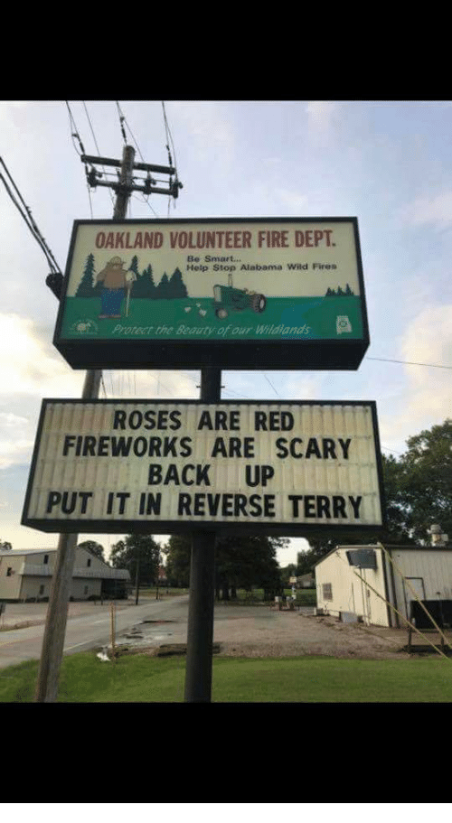Fire, Alabama, and Fireworks: OAKLAND VOLUNTEER FIRE DEPT.  Heip Stop Alabama Wild Fires  Protect the Bea  our Wildlands  ROSES ARE RED  FIREWORKS ARE SCARY  BACK UP  PUT IT IN REVERSE TERRY