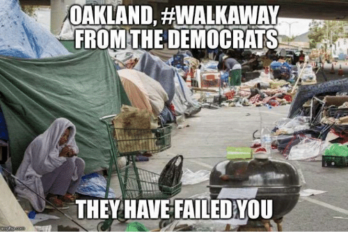 Memes, 🤖, and They: OAKLAND, #WAKAWAY  FROMTHE DEMOCRATS  THEY HAVEFAİLEDYOU