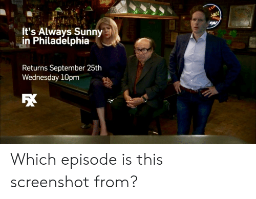 Philadelphia, Wednesday, and It's Always Sunny in Philadelphia: OAMCL  Sall  It's Always Sunny  in Philadelphia  Returns September 25th  Wednesday 10pm Which episode is this screenshot from?