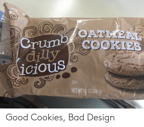oas: OATMEAL  COOKIES  Crumb  dilly  icious  TM  DD  NET WT 12 0Z (340g)  oas Good Cookies, Bad Design