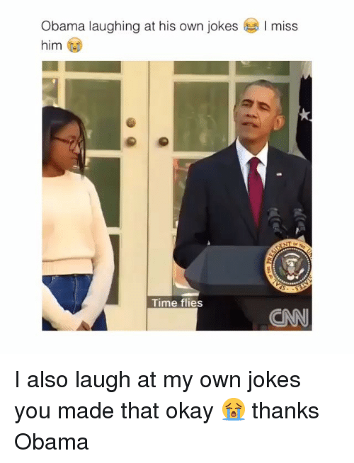 cnn.com, Memes, and Obama: Obama laughing at his own jokes  him  miss  Time flies  CNN I also laugh at my own jokes you made that okay 😭 thanks Obama