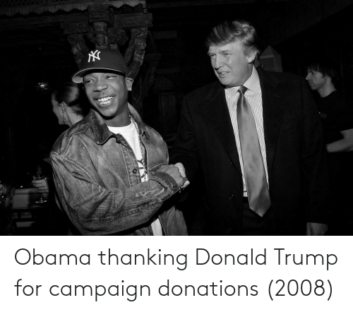 Donald Trump: Obama thanking Donald Trump for campaign donations (2008)