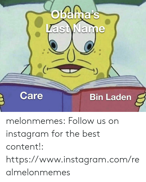 Instagram, Tumblr, and Best: obama's  Last Name  Care  Bin Laden melonmemes:  Follow us on instagram for the best content!: https://www.instagram.com/realmelonmemes