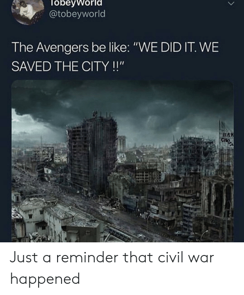 "Civil War: obevworl  @tobeyworld  The Avengers be like: ""WE DID IT. WE  SAVED THE CITY!!"" Just a reminder that civil war happened"