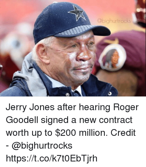 Goodell: Obighurtrocks Jerry Jones after hearing Roger Goodell signed a new contract worth up to $200 million.   Credit - @bighurtrocks https://t.co/k7t0EbTjrh