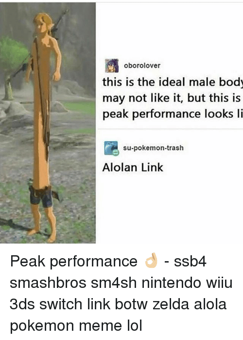 Lol, Meme, and Memes: oborolover  this is the ideal male body  may not like it, but this is  peak performance  looks li  su-pokemon-trash  Alolan Link Peak performance 👌🏼 - ssb4 smashbros sm4sh nintendo wiiu 3ds switch link botw zelda alola pokemon meme lol